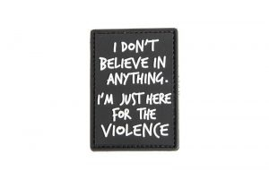 I don't believe in anything I am just here for the violence morale patch